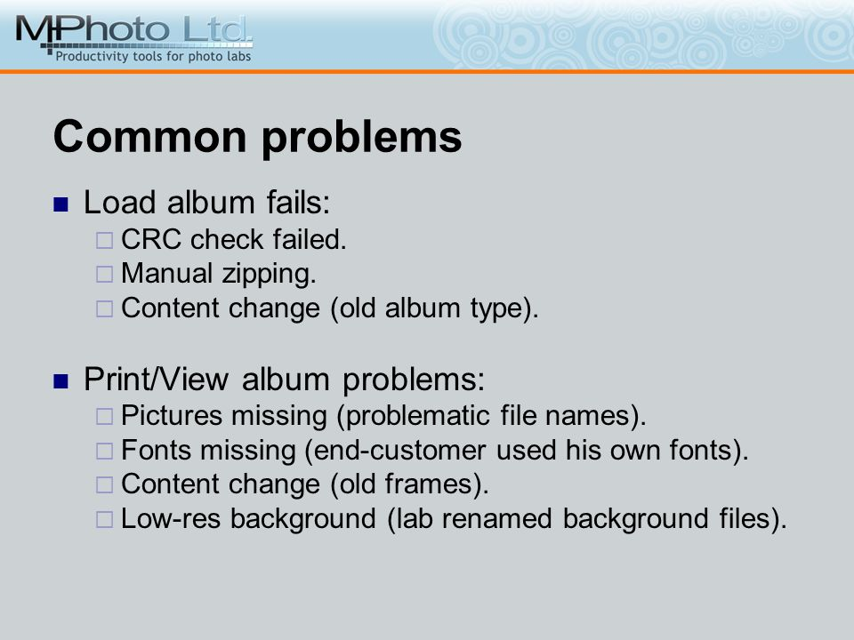 Common problems Load album fails: CRC check failed. Manual zipping. Content change (old album type). Print/View album problems: Pictures missing (prob