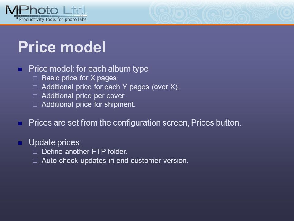 Price model Price model: for each album type Basic price for X pages. Additional price for each Y pages (over X). Additional price per cover. Addition