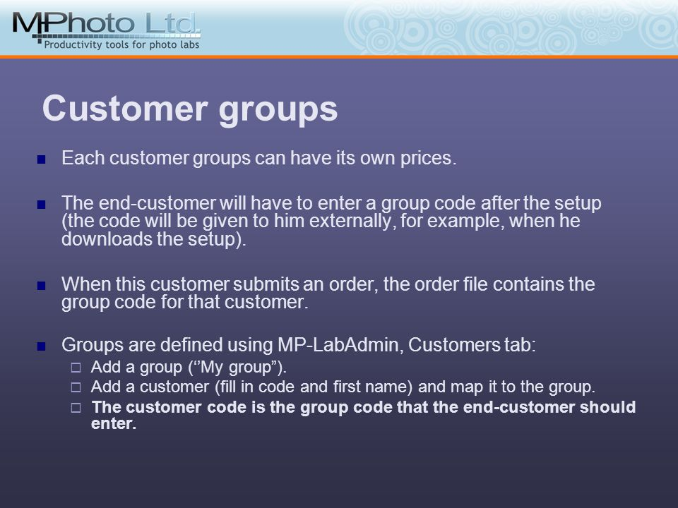 Customer groups Each customer groups can have its own prices. The end-customer will have to enter a group code after the setup (the code will be given