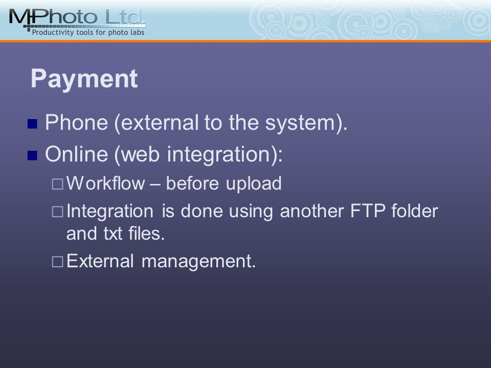 Payment Phone (external to the system). Online (web integration): Workflow – before upload Integration is done using another FTP folder and txt files.
