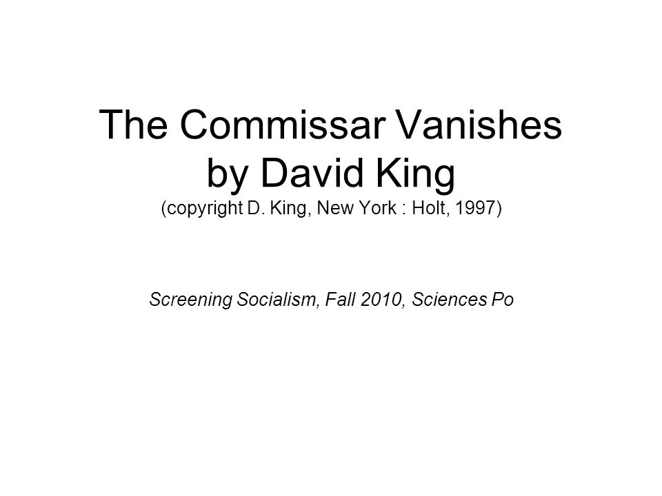 The Commissar Vanishes by David King (copyright D. King, New York : Holt, 1997) Screening Socialism, Fall 2010, Sciences Po