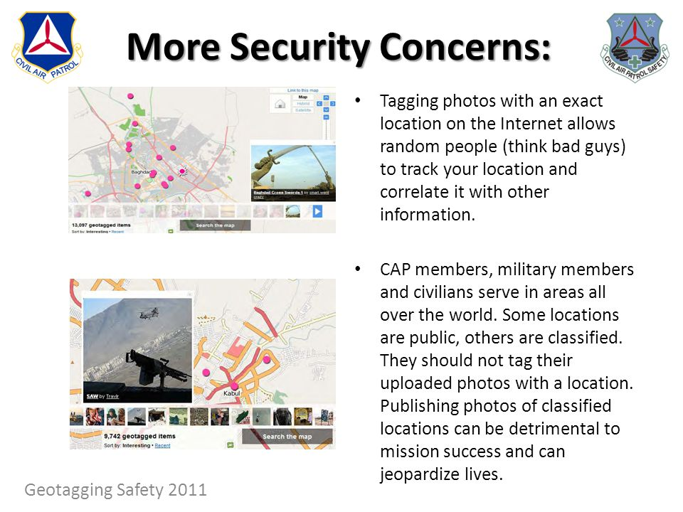 More Security Concerns: Tagging photos with an exact location on the Internet allows random people (think bad guys) to track your location and correla