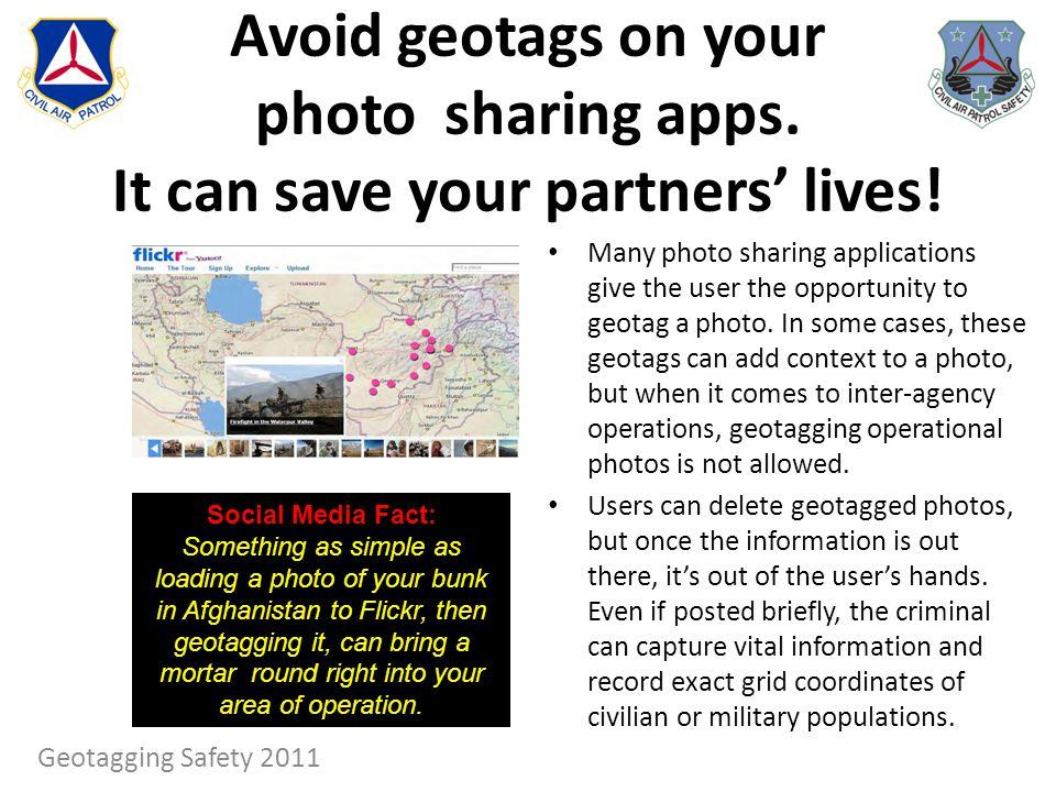 Avoid geotags on your photo sharing apps. It can save your partners lives! Many photo sharing applications give the user the opportunity to geotag a p