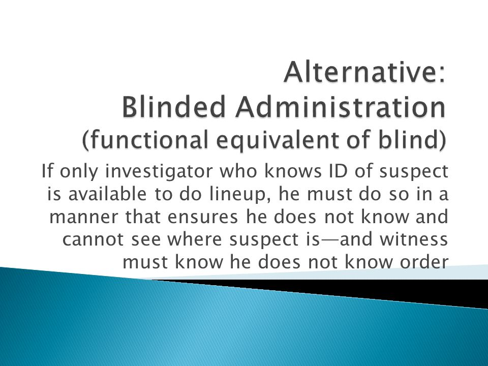 If only investigator who knows ID of suspect is available to do lineup, he must do so in a manner that ensures he does not know and cannot see where suspect isand witness must know he does not know order
