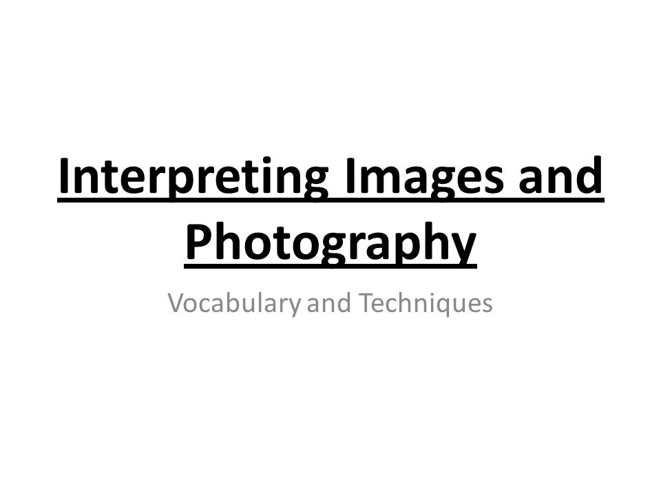 Interpreting Images and Photography Vocabulary and Techniques