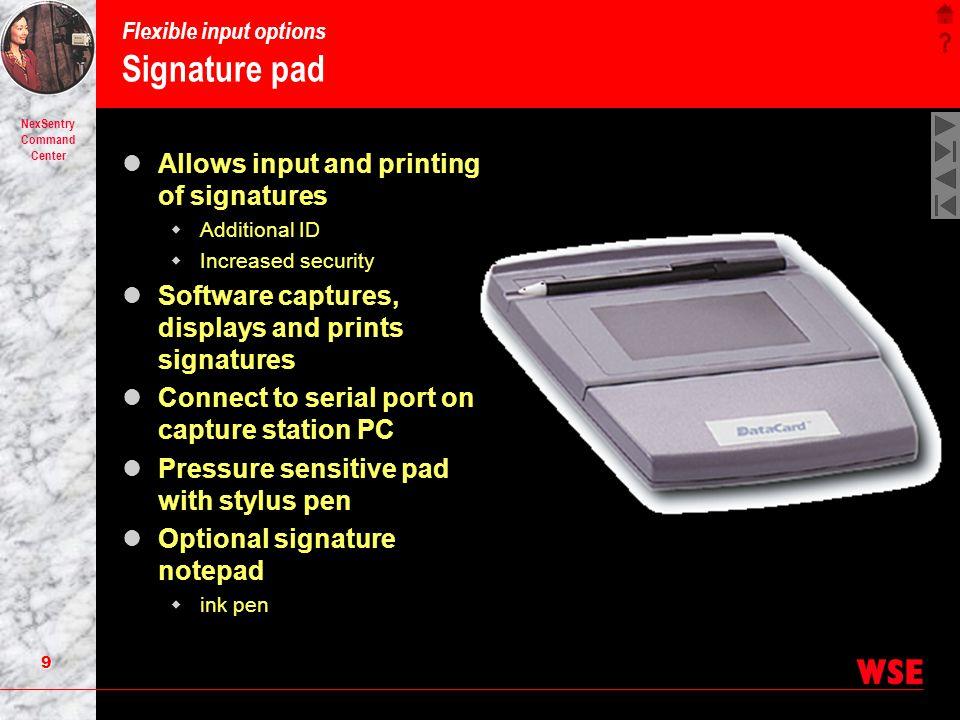 8 NexSentry Command Center Flexible Input Options Video Camera and frame grabber Digital Camera Analog Camera Remote digital camera Scanner Signature