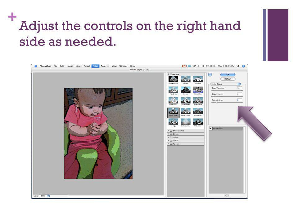 + Adjust the controls on the right hand side as needed.
