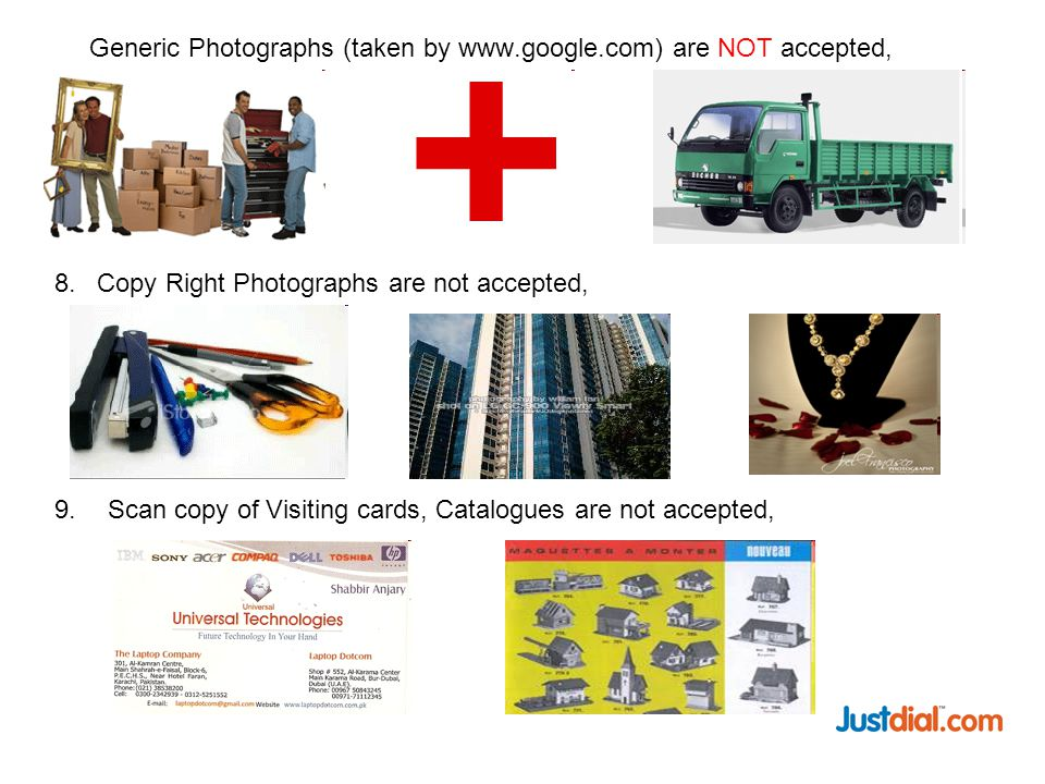 Generic Photographs (taken by www.google.com) are NOT accepted, 9.Scan copy of Visiting cards, Catalogues are not accepted, 8.Copy Right Photographs are not accepted,