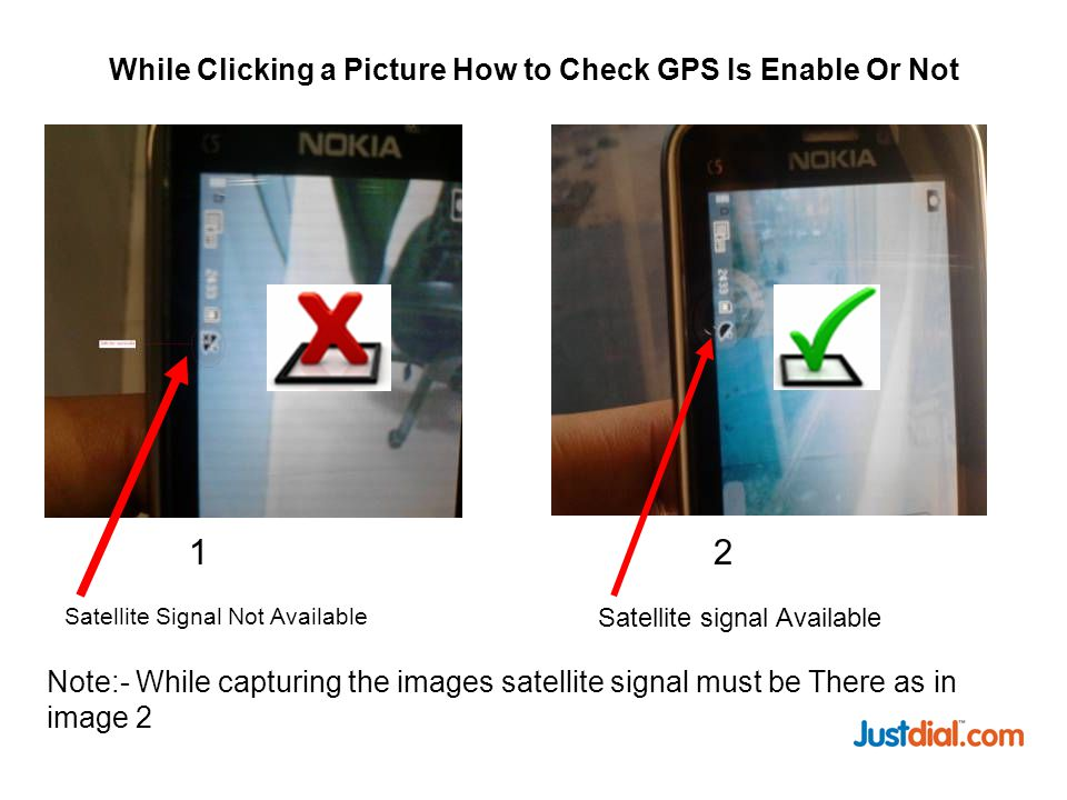 While Clicking a Picture How to Check GPS Is Enable Or Not Satellite Signal Not Available Satellite signal Available Note:- While capturing the images satellite signal must be There as in image 2 12
