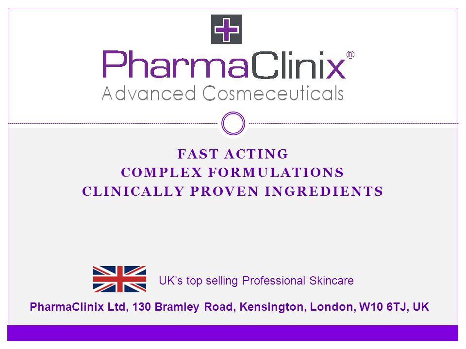 FAST ACTING COMPLEX FORMULATIONS CLINICALLY PROVEN INGREDIENTS PharmaClinix Ltd, 130 Bramley Road, Kensington, London, W10 6TJ, UK UKs top selling Pro