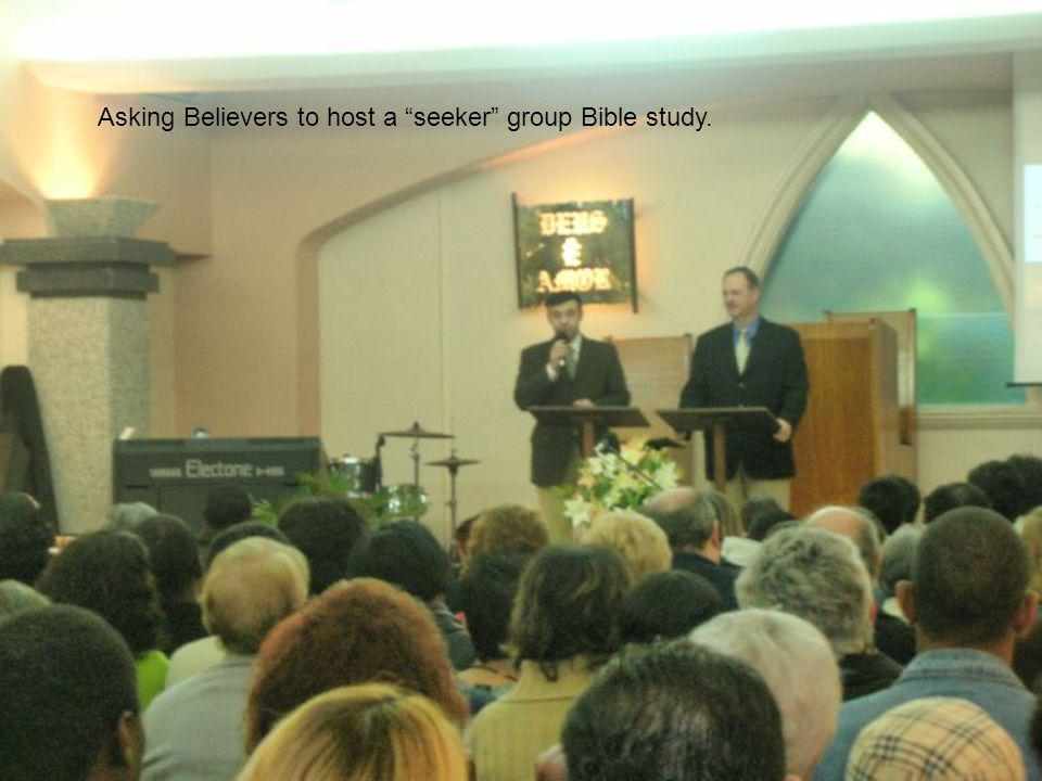 Asking Believers to host a seeker group Bible study.