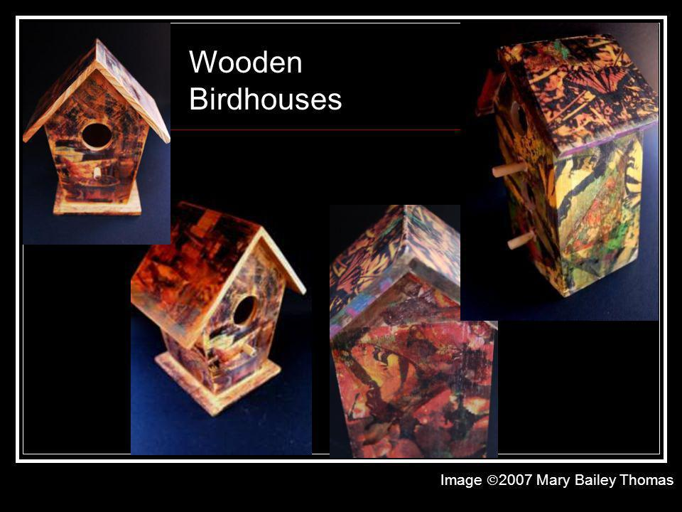 Wooden Birdhouses Image 2007 Mary Bailey Thomas