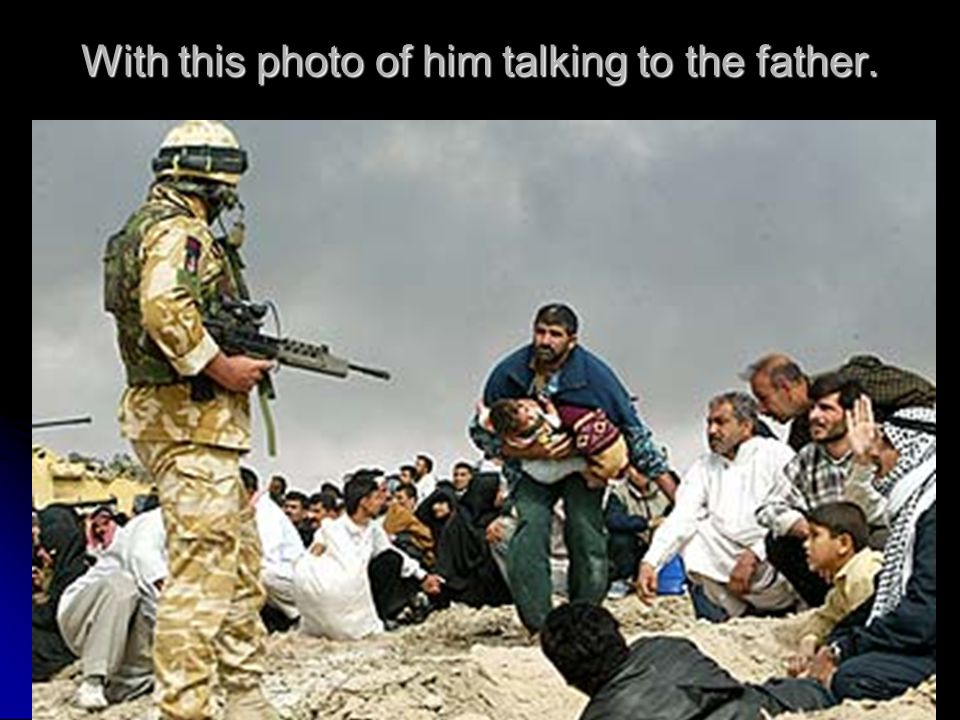 With this photo of him talking to the father.