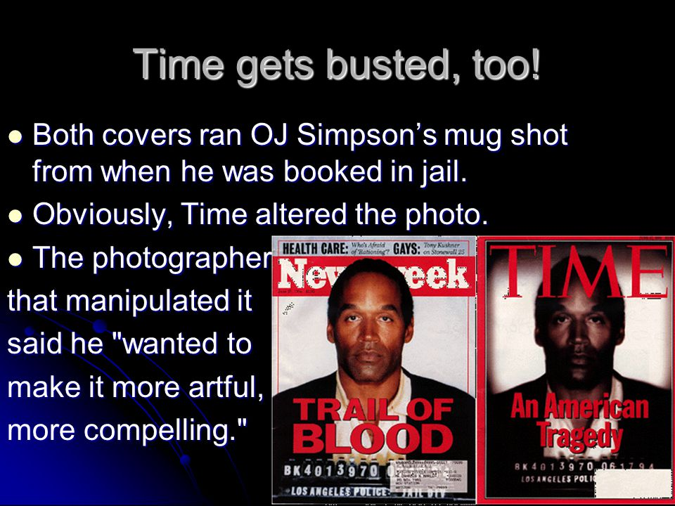 Both covers ran OJ Simpsons mug shot from when he was booked in jail. Both covers ran OJ Simpsons mug shot from when he was booked in jail. Obviously,