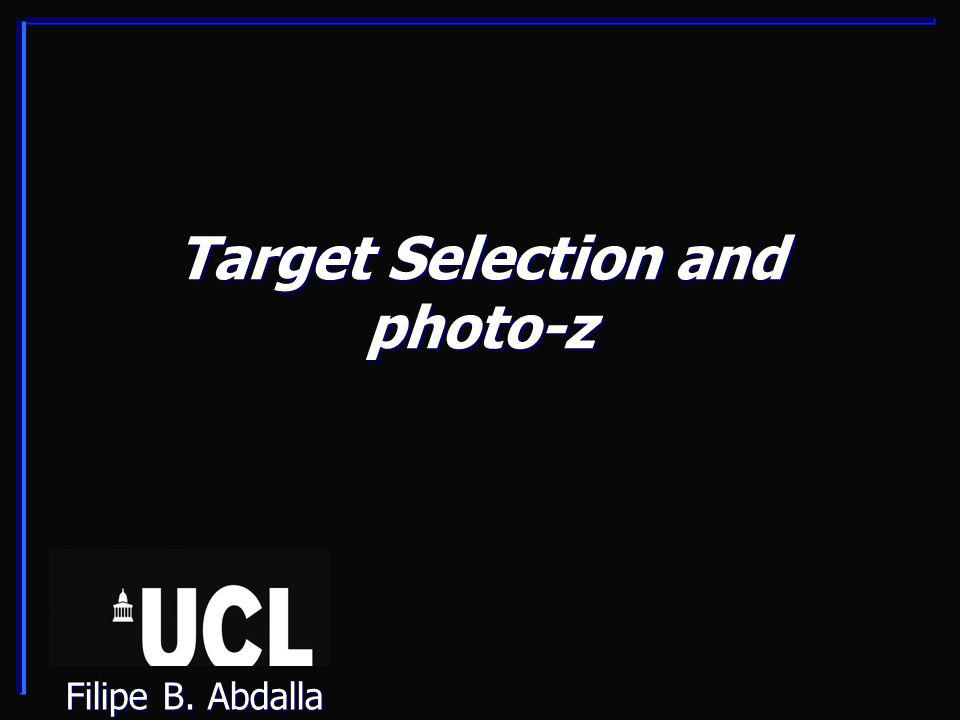 Target Selection and photo-z Filipe B. Abdalla