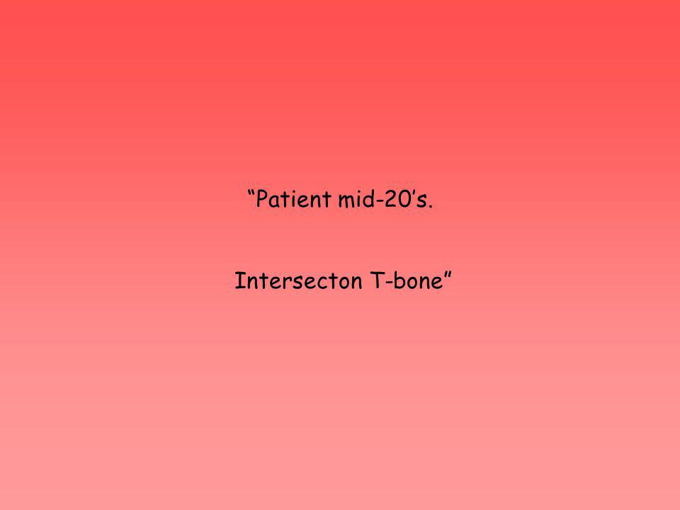Patient mid-20s. Intersecton T-bone