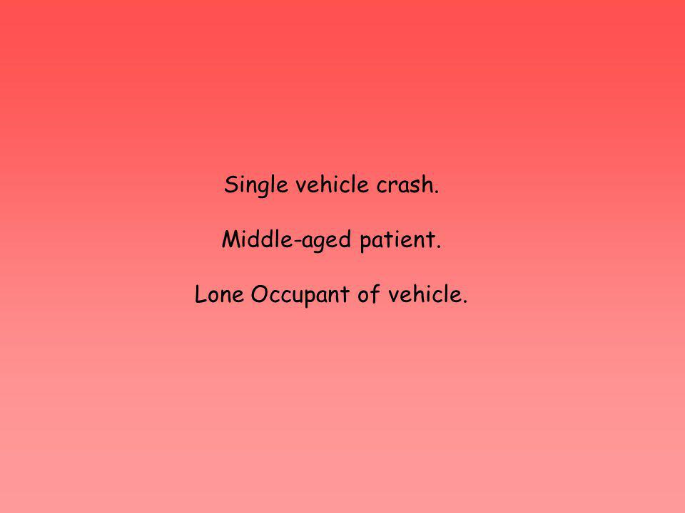 Single vehicle crash. Middle-aged patient. Lone Occupant of vehicle.