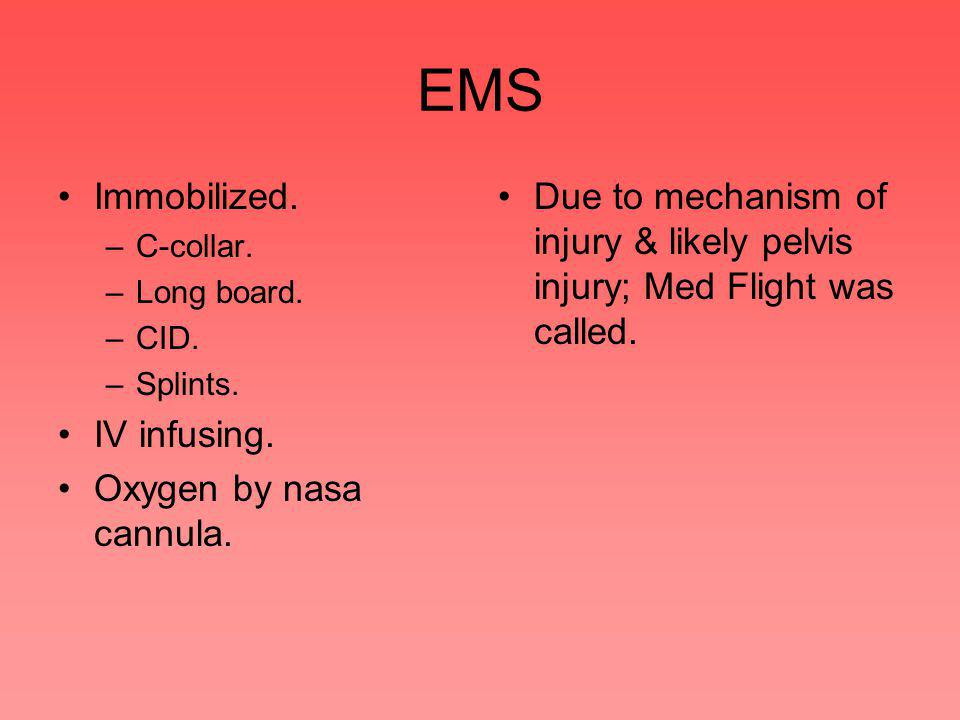 EMS Immobilized. –C-collar. –Long board. –CID. –Splints.