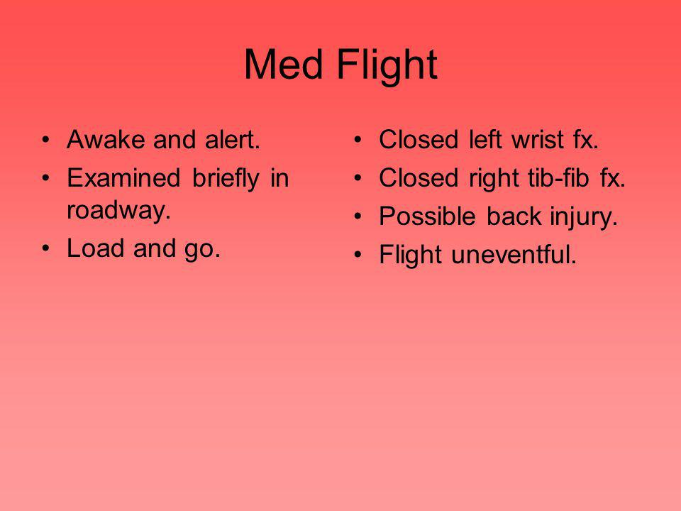 Med Flight Awake and alert. Examined briefly in roadway.