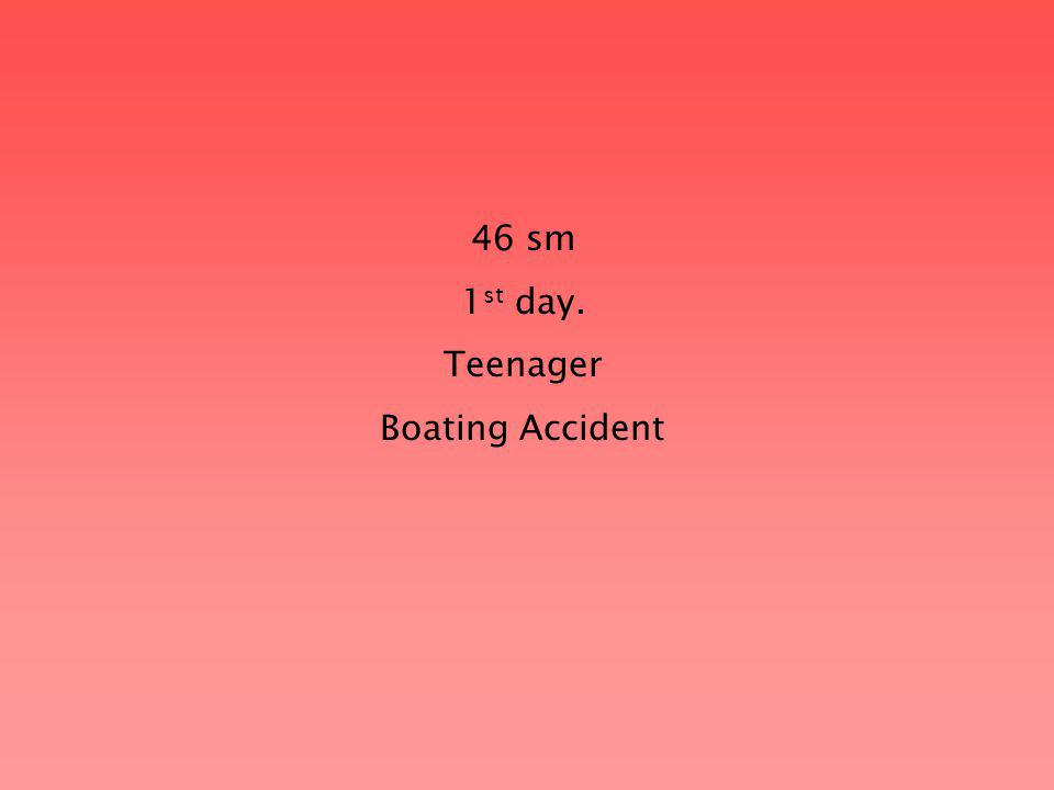 46 sm 1 st day. Teenager Boating Accident
