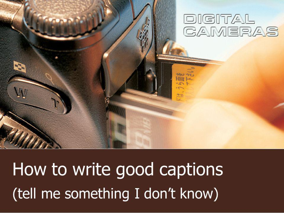 Write the Caption Get the facts straight Get direct quotes from those involved Get correct spelling of all names Get the info on the spot Double-check your info Get signature for quote verification