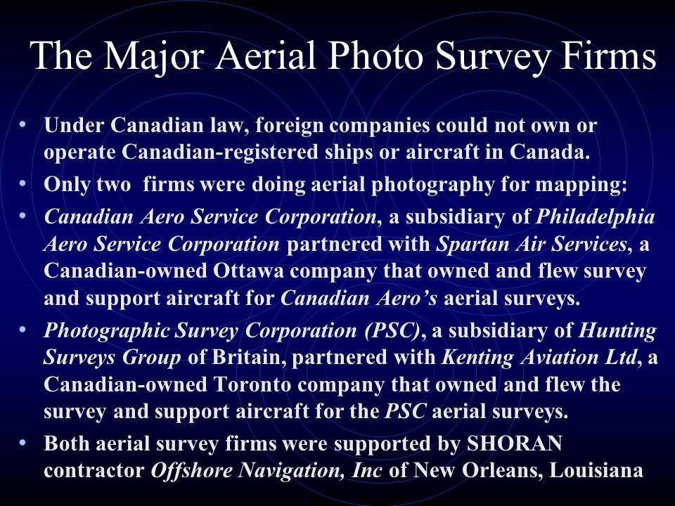 The Major Aerial Photo Survey Firms Under Canadian law, foreign companies could not own or operate Canadian-registered ships or aircraft in Canada.