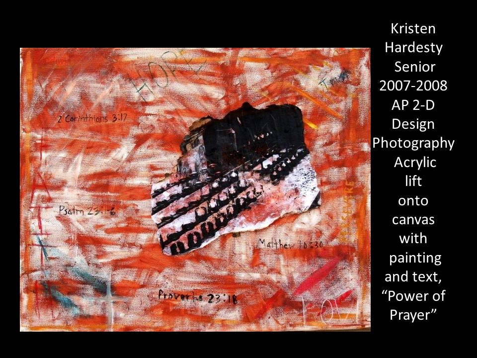 Kristen Hardesty Senior 2007-2008 AP 2-D Design Photography Acrylic lift onto canvas with painting and text, Power of Prayer