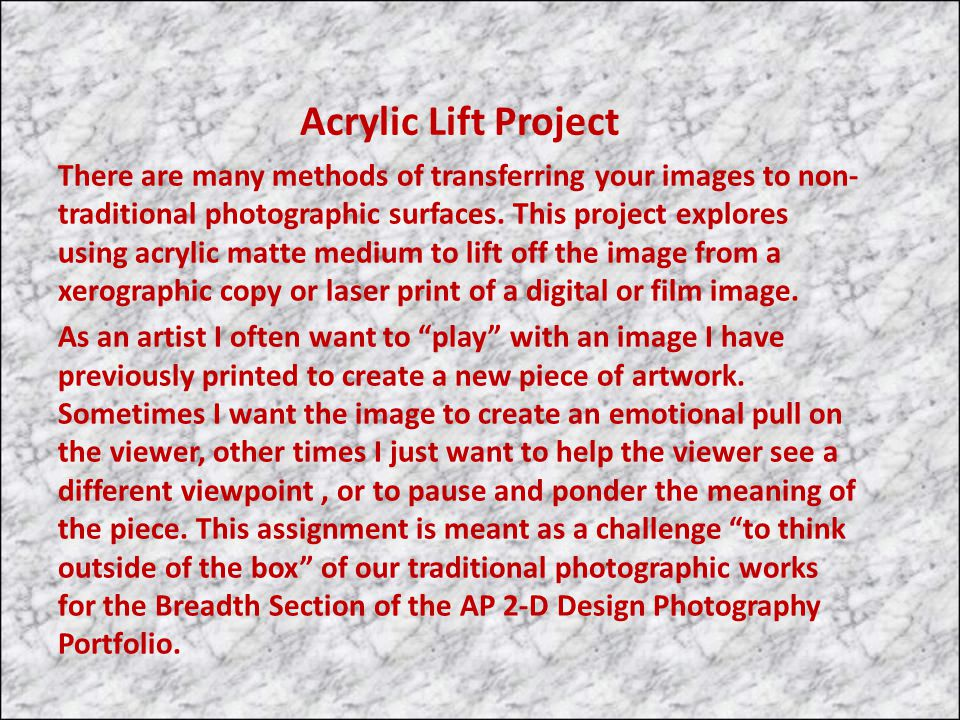 Acrylic Lift Project There are many methods of transferring your images to non- traditional photographic surfaces. This project explores using acrylic