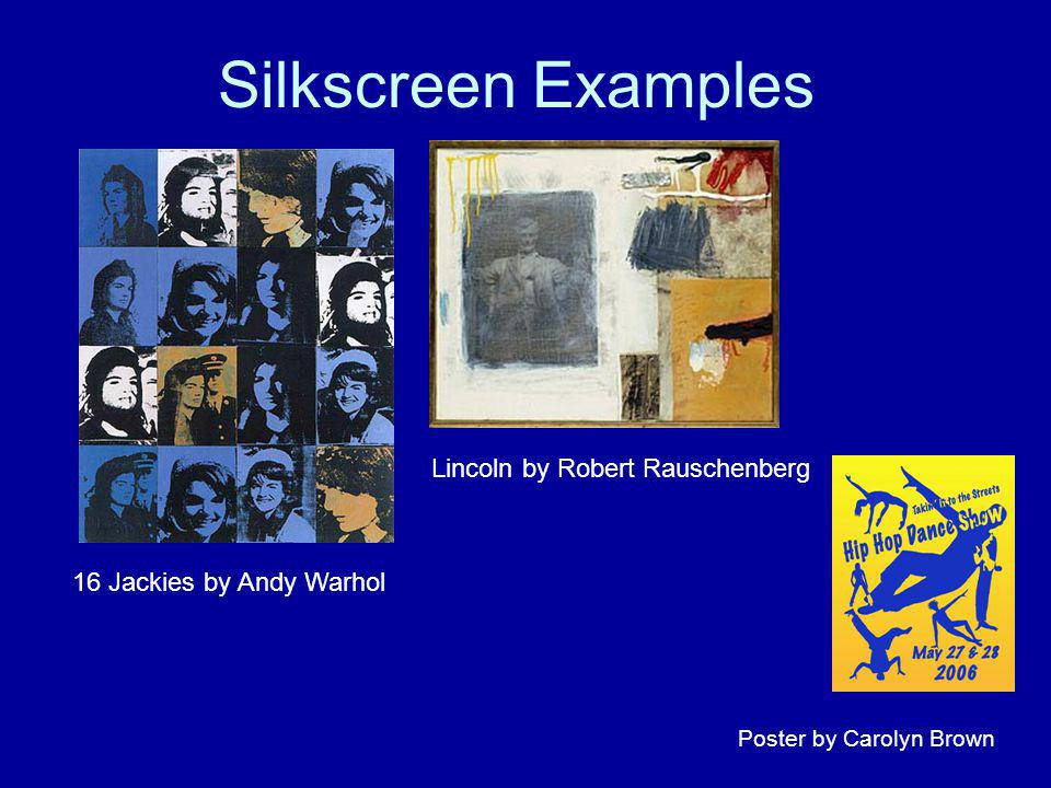 Silkscreen Examples Poster by Carolyn Brown 16 Jackies by Andy Warhol Lincoln by Robert Rauschenberg