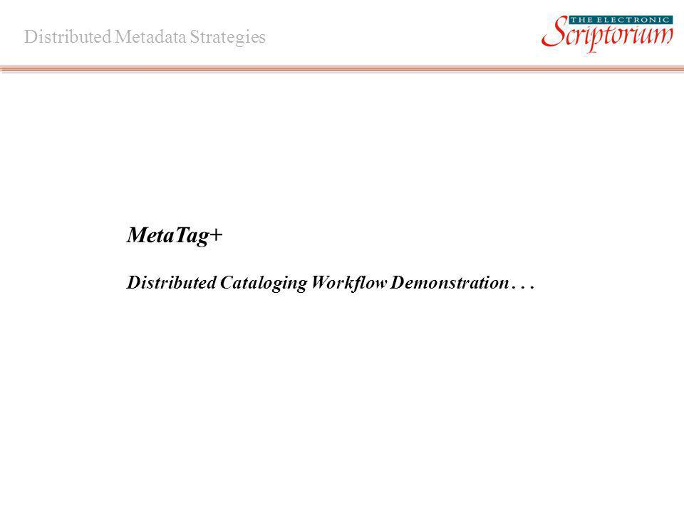 Distributed Metadata Strategies MetaTag+ Distributed Cataloging Workflow Demonstration...