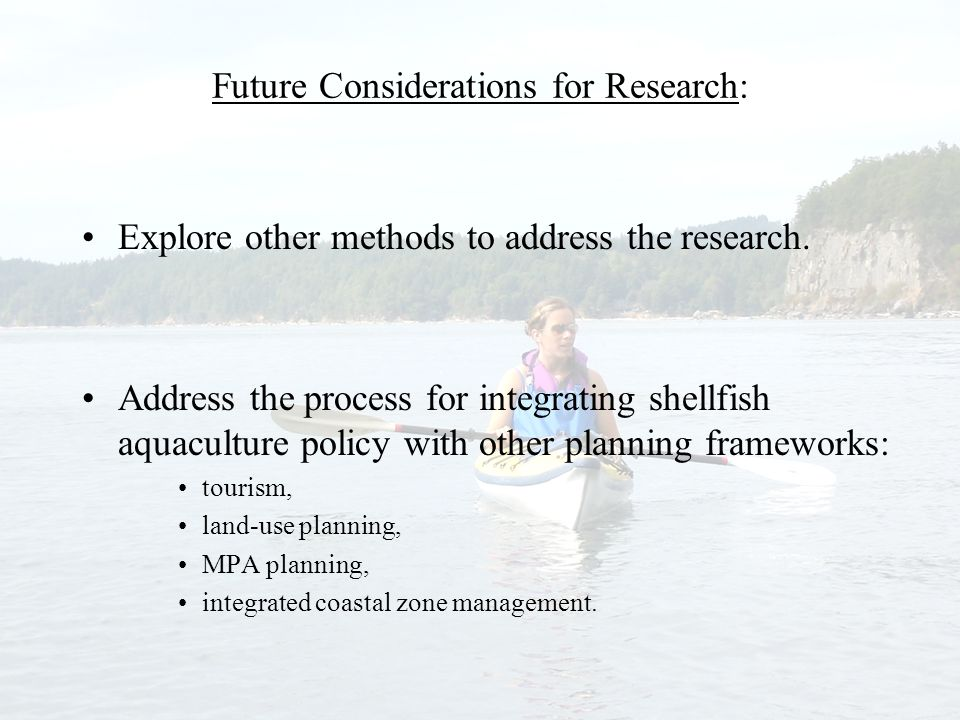 Future Considerations for Research: Explore other methods to address the research.