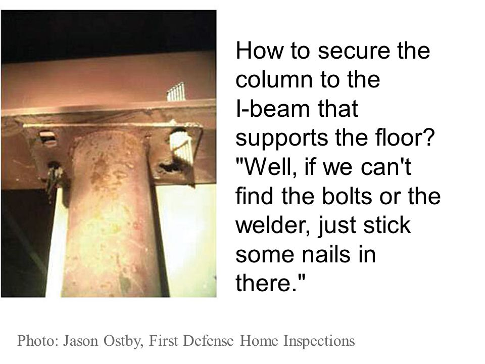 Photo: Jason Ostby, First Defense Home Inspections How to secure the column to the I-beam that supports the floor?