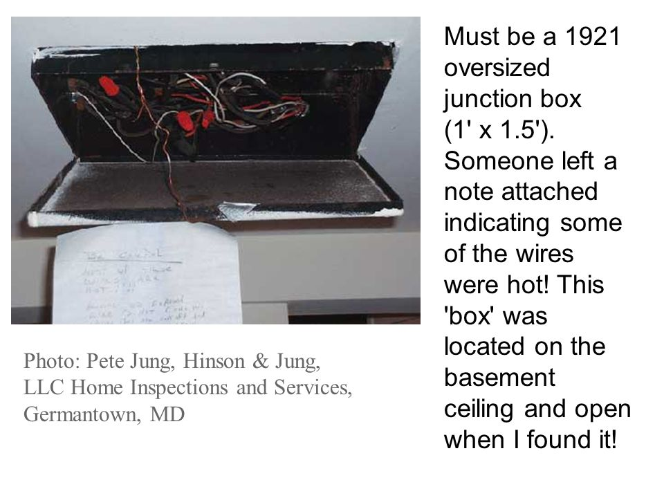 Photo: Pete Jung, Hinson & Jung, LLC Home Inspections and Services, Germantown, MD Must be a 1921 oversized junction box (1' x 1.5'). Someone left a n