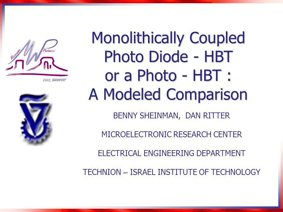 Monolithically Coupled Photo Diode - HBT or a Photo - HBT : A Modeled Comparison BENNY SHEINMAN, DAN RITTER MICROELECTRONIC RESEARCH CENTER ELECTRICAL