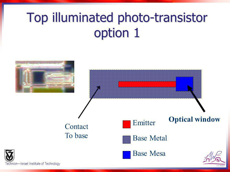 Confidential 26 TechnionIsrael Institute of Technology Top illuminated photo-transistor option 1 Emitter Base Metal Base Mesa Optical window Contact T