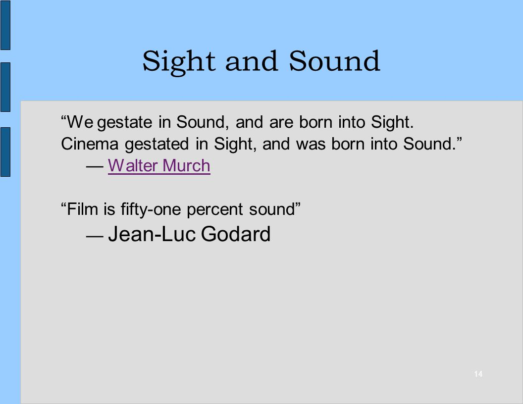 14 Sight and Sound We gestate in Sound, and are born into Sight.