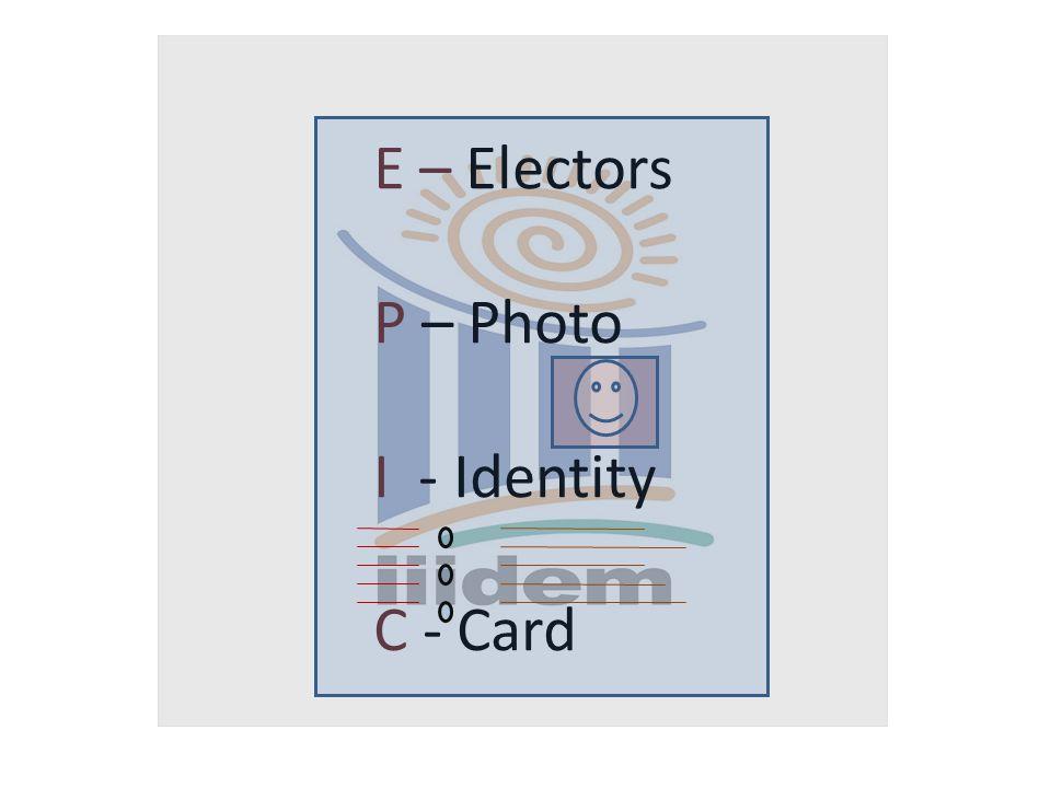 E – Electors P – Photo I - Identity C - Card