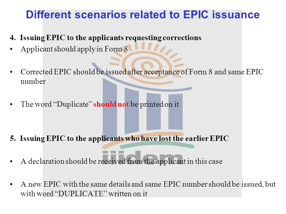 4. Issuing EPIC to the applicants requesting corrections Applicant should apply in Form 8 Corrected EPIC should be issued after acceptance of Form 8 a