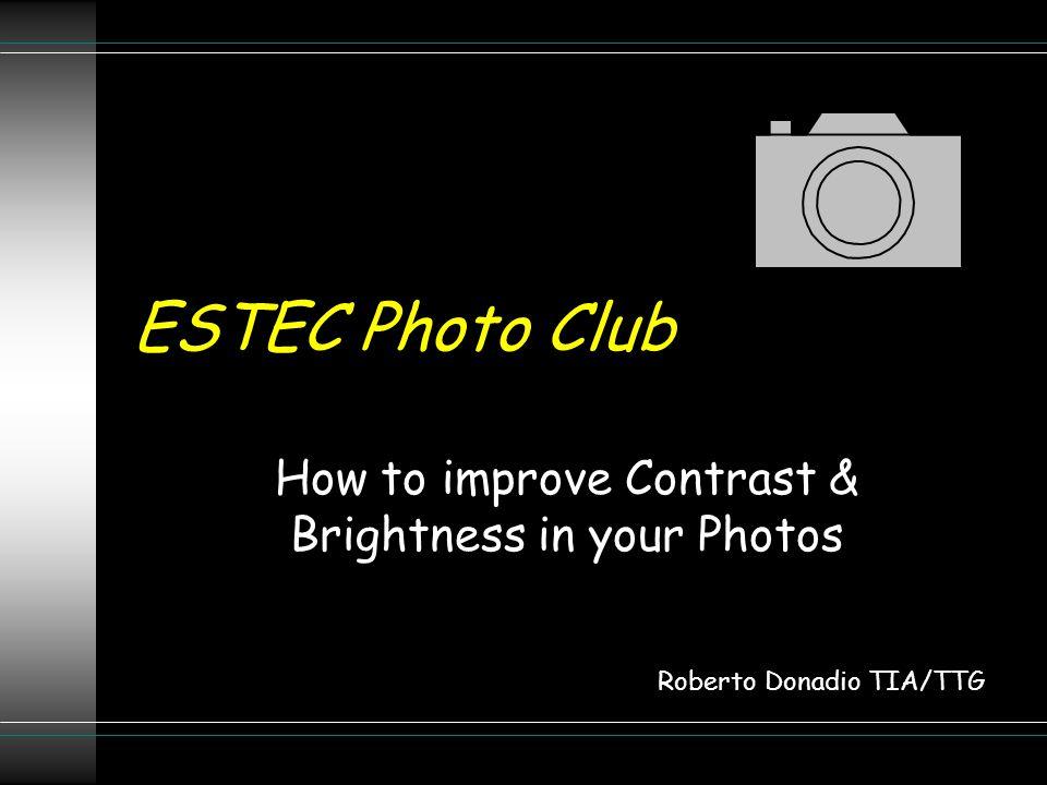 ESTEC Photo Club How to improve Contrast & Brightness in your Photos Roberto Donadio TIA/TTG