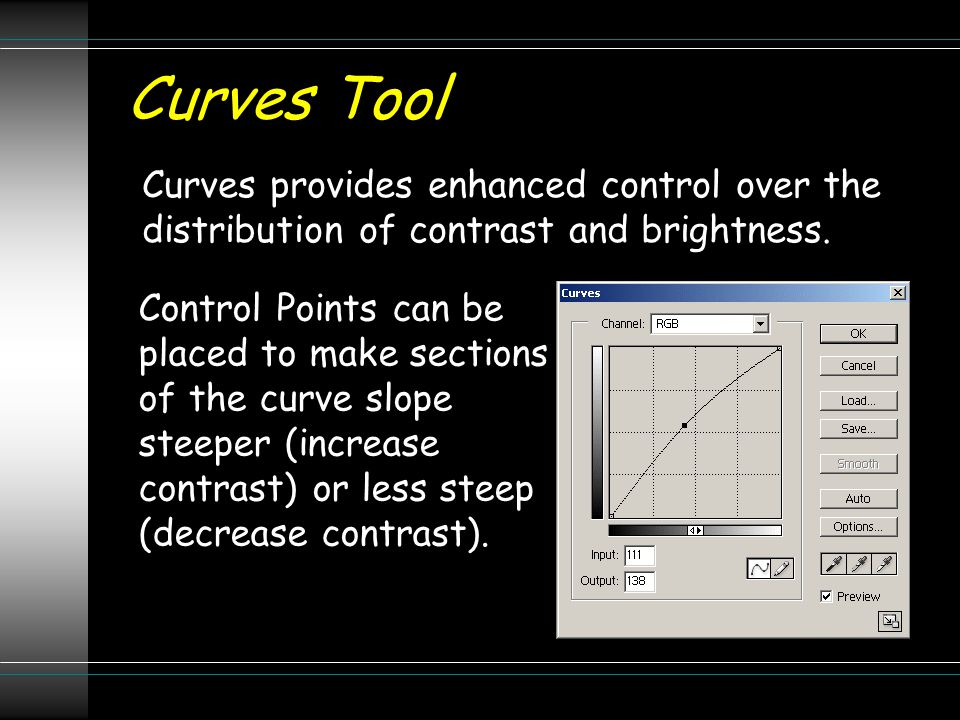 Curves Tool Curves provides enhanced control over the distribution of contrast and brightness. Control Points can be placed to make sections of the cu