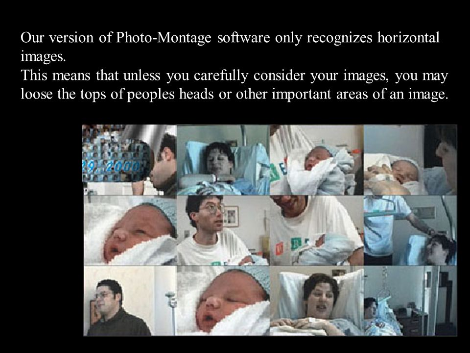 Our version of Photo-Montage software only recognizes horizontal images.