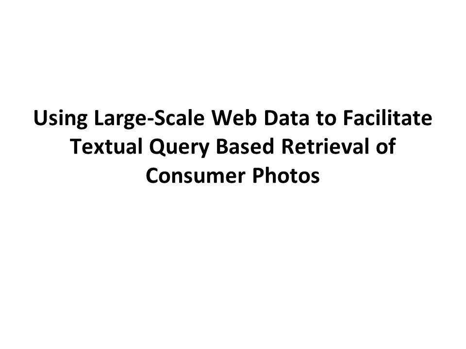 Using Large-Scale Web Data to Facilitate Textual Query Based Retrieval of Consumer Photos