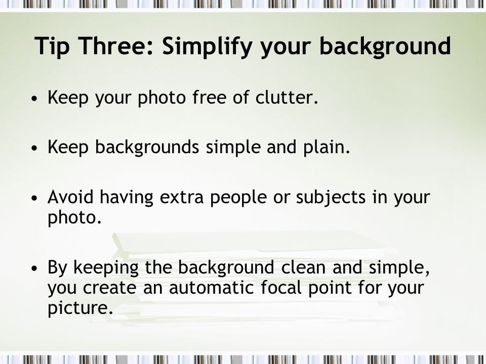 Tip Three: Simplify your background Keep your photo free of clutter.