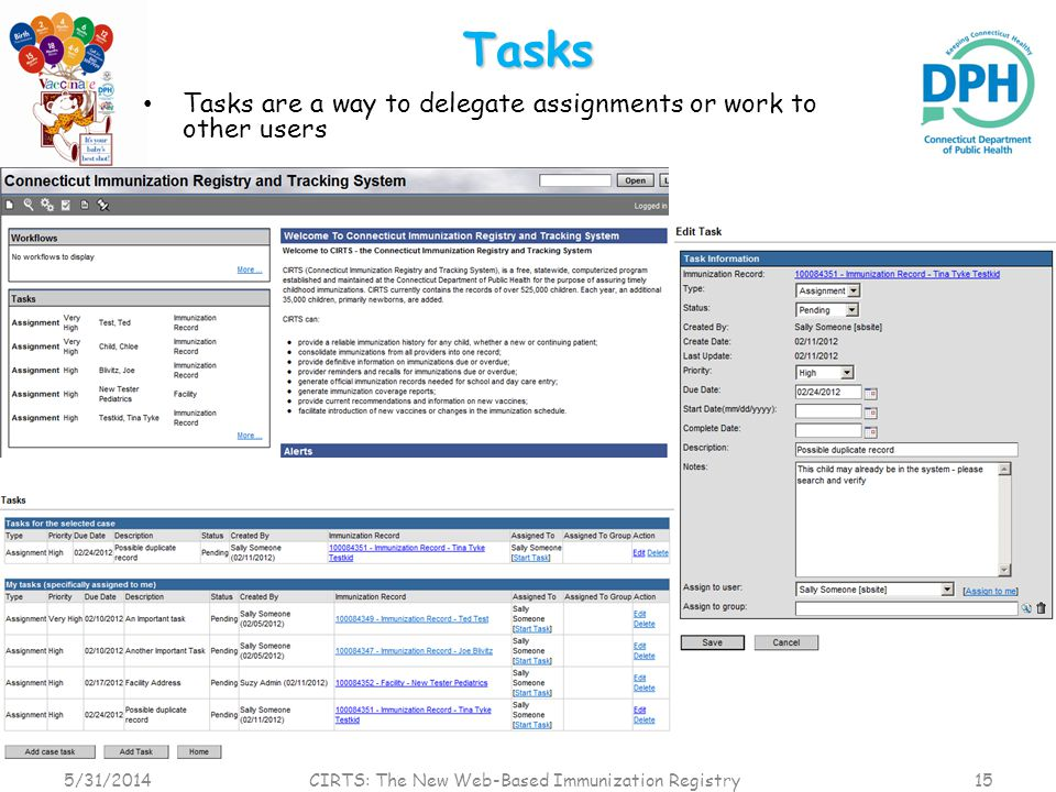 Tasks Tasks are a way to delegate assignments or work to other users 5/31/2014 CIRTS: The New Web-Based Immunization Registry 15
