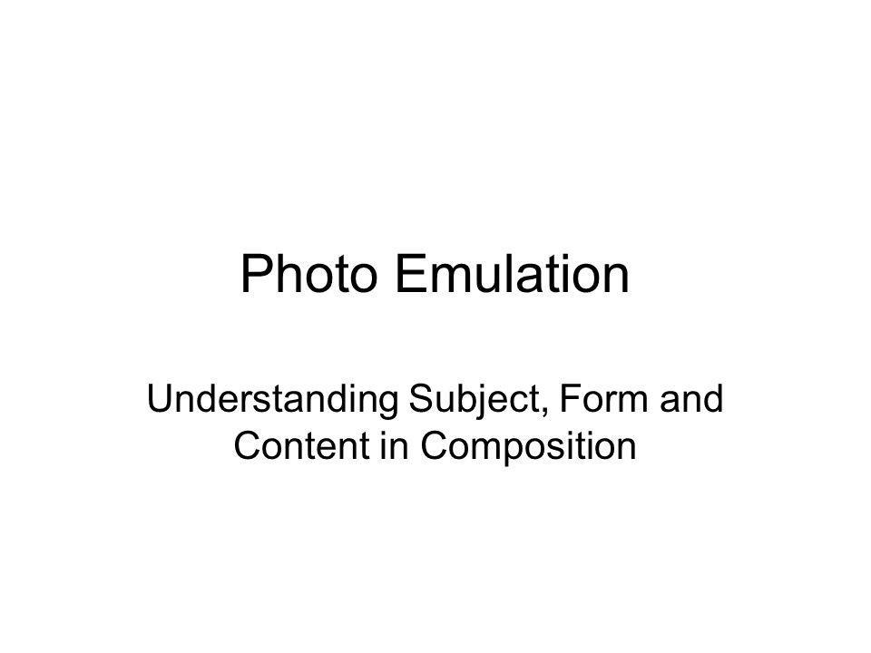 Photo Emulation Understanding Subject, Form and Content in Composition