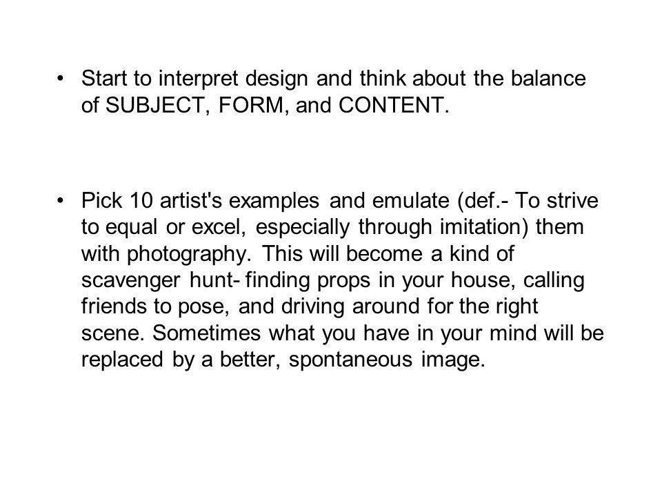 Start to interpret design and think about the balance of SUBJECT, FORM, and CONTENT.