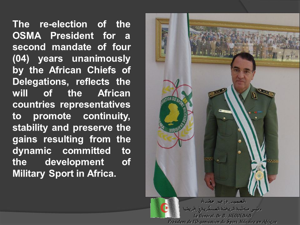 The re-election of the OSMA President for a second mandate of four (04) years unanimously by the African Chiefs of Delegations, reflects the will of t