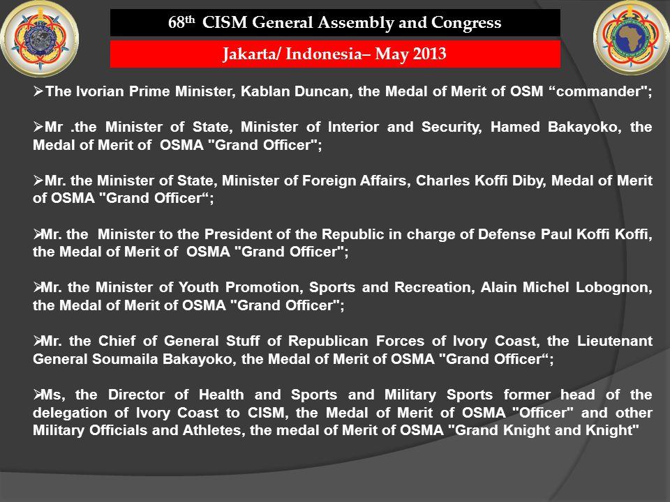 The Ivorian Prime Minister, Kablan Duncan, the Medal of Merit of OSM commander ; Mr.the Minister of State, Minister of Interior and Security, Hamed Bakayoko, the Medal of Merit of OSMA Grand Officer ; Mr.
