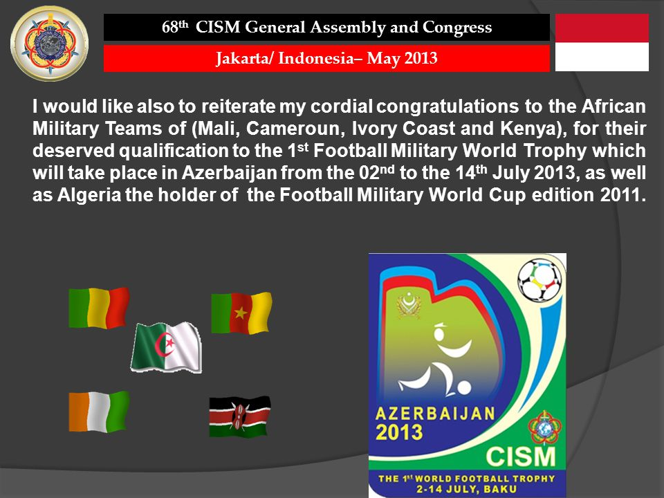 I would like also to reiterate my cordial congratulations to the African Military Teams of (Mali, Cameroun, Ivory Coast and Kenya), for their deserved