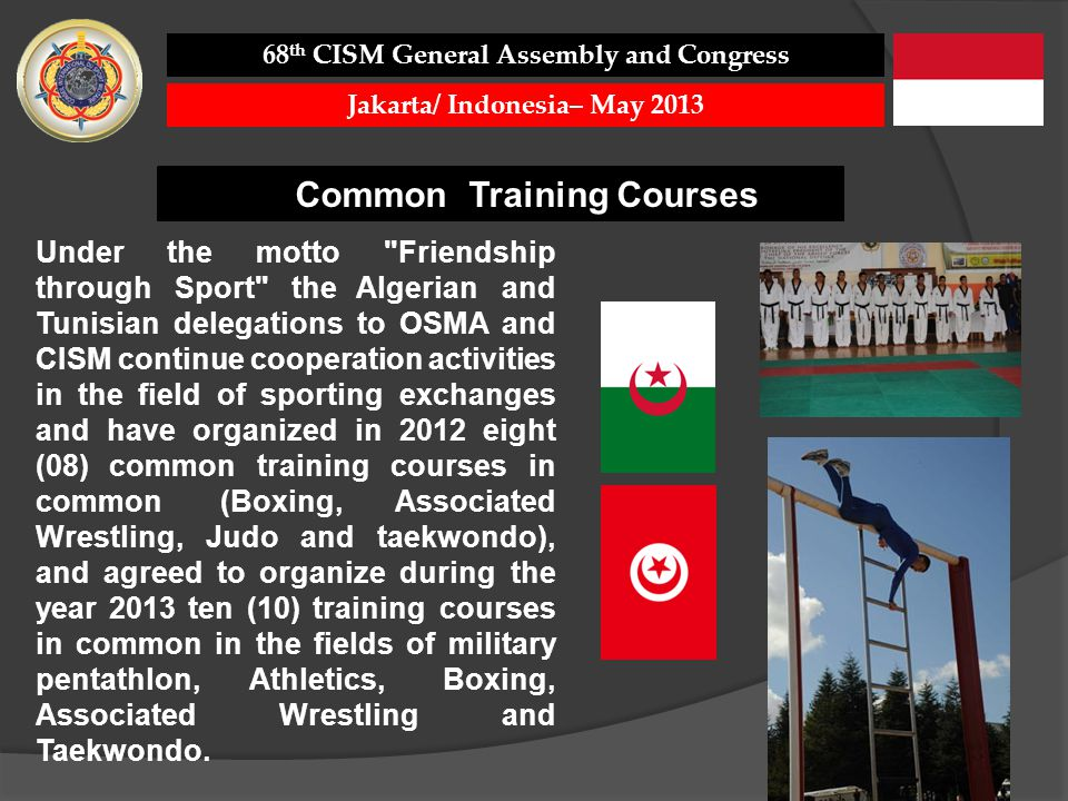 Common Training Courses 68 th CISM General Assembly and Congress Jakarta/ Indonesia– May 2013 Under the motto